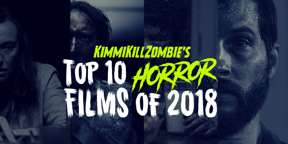 Editor's Choice: @KimmiKillZombie's Top 10 Horror + Genre Films of 2018