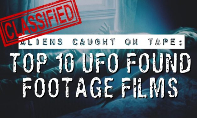 Aliens Caught On Tape: The Top 10 UFO Found Footage Films