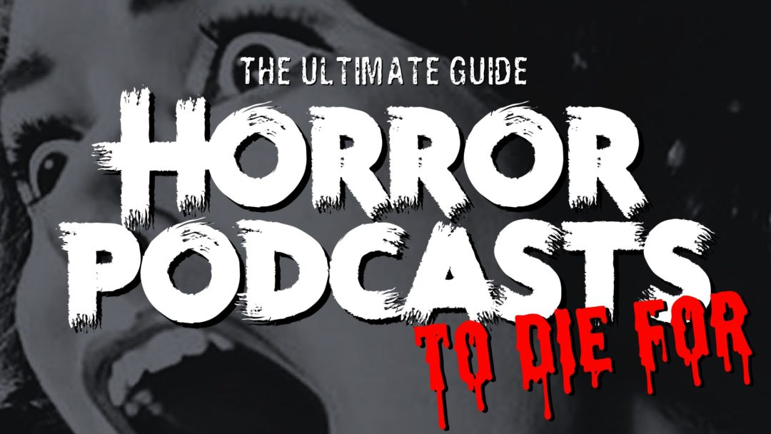 The Best Horror Podcasts You Need in Your Life! ..or Afterlife (The Ultimate Guide)