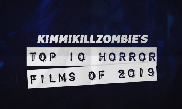 [Best of 2019] Top 10 Horror Films of 2019 (@KimmiKillZombie's Picks)