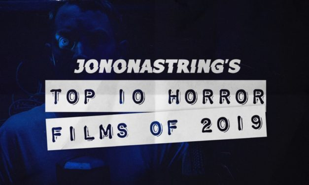 [Best of 2019] Top 10 Horror Films of 2019 (@JonOnAString's Picks)