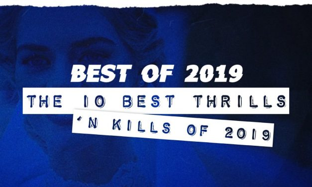 [Best of 2019] The Top 10 Thrills & Kills of 2019