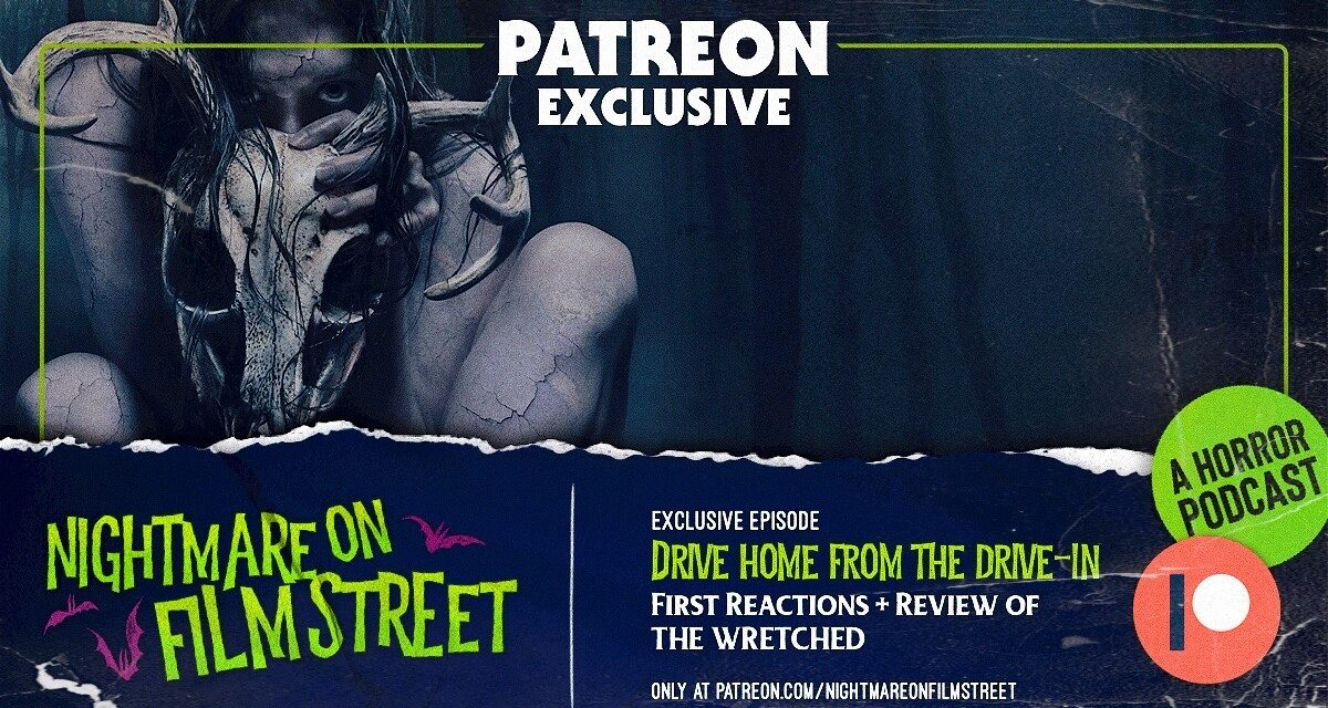 [Podcast] Nightmare on Film Street's Drive Home From The Drive-in Returns with THE WRETCHED! (Patreon Exclusive)