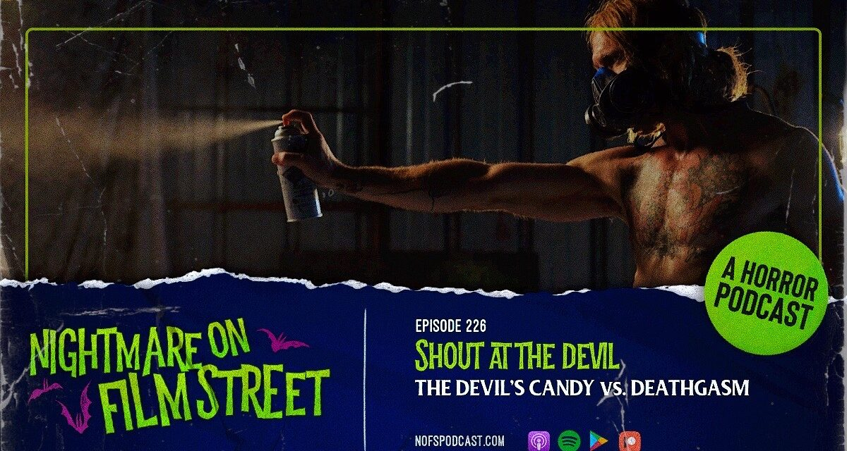 [Podcast] Shout At The Devil! DEATHGASM vs. THE DEVIL'S CANDY
