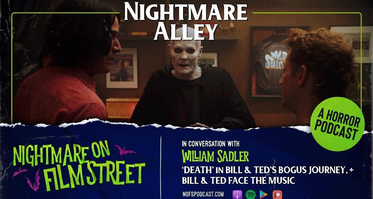 [Podcast] Nightmare Alley: In Conversation With Death, William Sadler of BILL AND TED FACE THE MUSIC