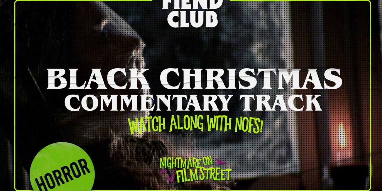[Podcast] BLACK CHRISTMAS (1974) Nightmare on Film Street Commentary Track + Drinking Game (Fiend Club Exclusive)