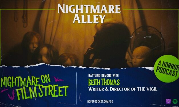 [Podcast] Nightmare Alley: Battling Demons with Keith Thomas, Writer/Director of THE VIGIL