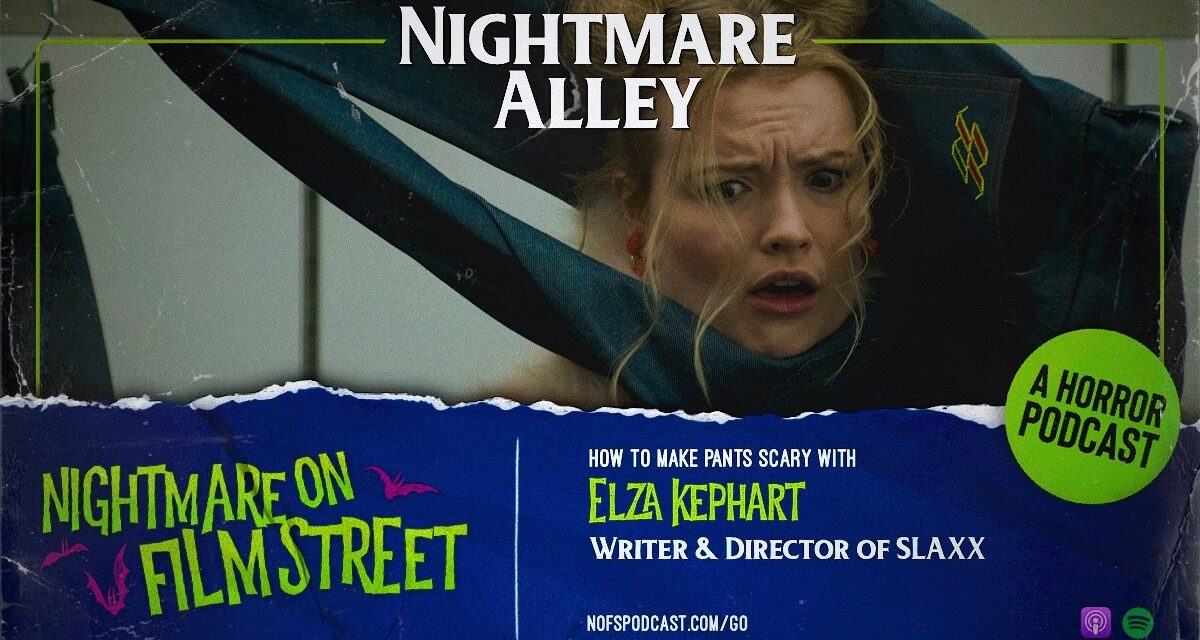 [Podcast] Nightmare Alley: How to Make Pants Scary with SLAXX Writer/Director ELZA KEPHART