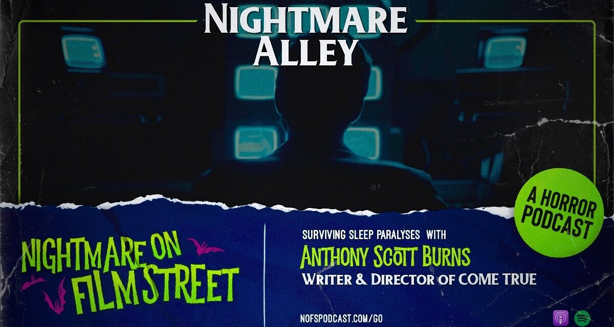 [Podcast] Nightmare Alley: Surviving Sleep Paralysis and Shadow People with COME TRUE Director Anthony Scott Burns