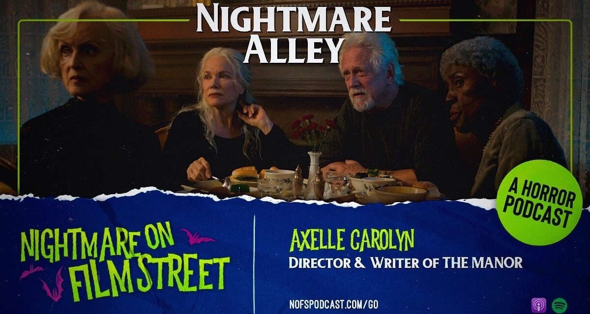[Podcast] Nightmare Alley: Talking All Things Horror with THE MANOR Writer/Director Axelle Carolyn